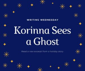 Writing Wednesday: Korinna Sees Another Ghost