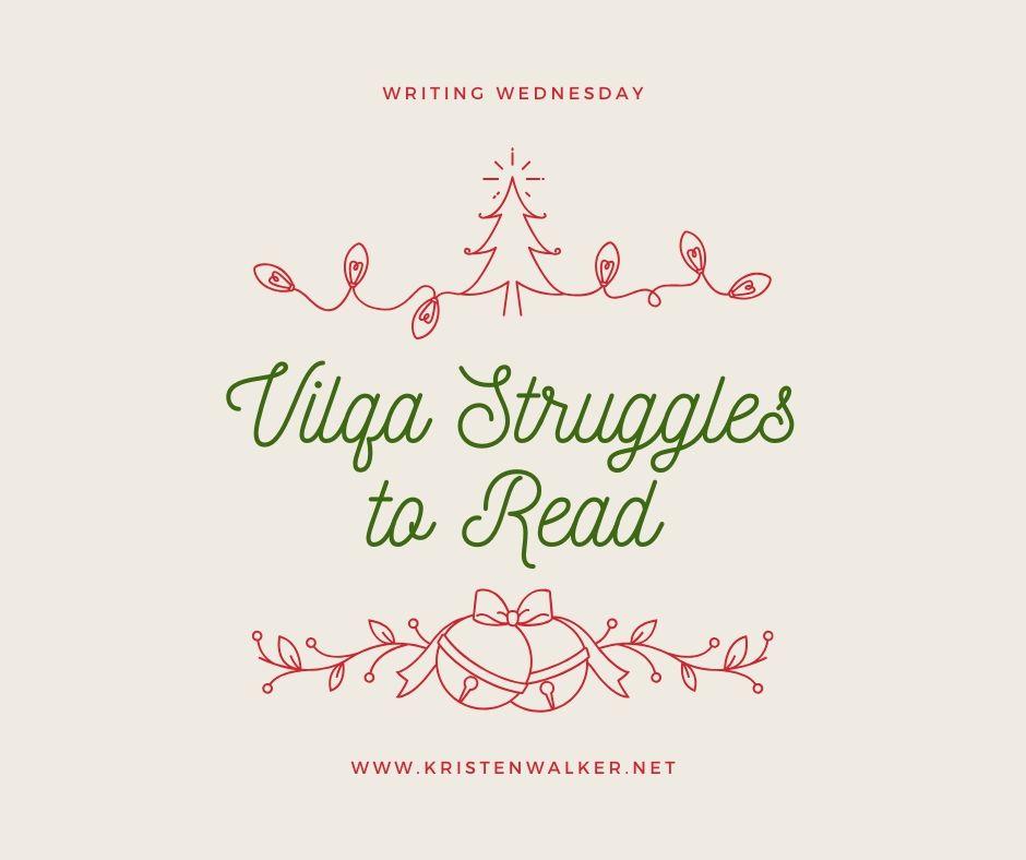 Writing Wednesday: Vilqa Struggles to Read