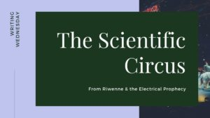 Writing Wednesday: The Scientific Circus