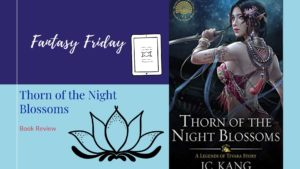 Fantasy Friday: Thorn of the Night Blossoms by J. C. Kang