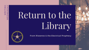 Writing Wednesday: Return to the Library