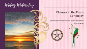 Writing Wednesday: Changes in the Dawn Ceremony